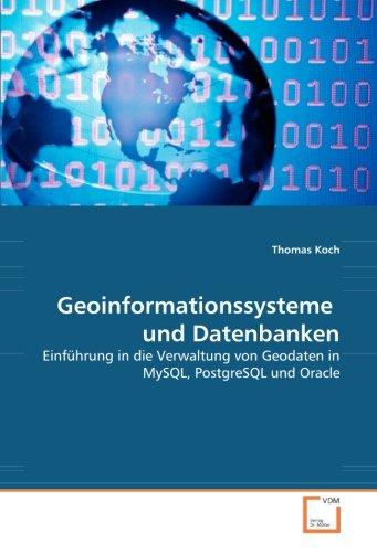 9783836472319: Geoinformationssysteme und Datenbanken: Einführung in die Verwaltung von Geodaten in MySQL, PostgreSQL und Oracle (German Edition)