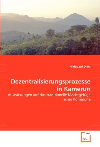 Dezentralisierungsprozesse in Kamerun: Auswirkungen auf das traditionelle Machtgefüge einer Kommune...