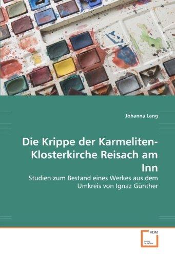 9783836473040: Die Krippe der Karmeliten-Klosterkirche Reisach am Inn: Studien zum Bestand eines Werkes aus dem Umkreis von Ignaz G�nther