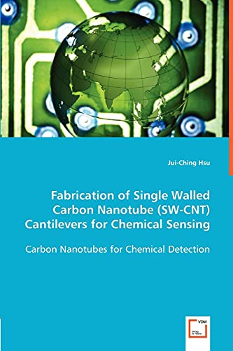 Fabrication of Single Walled Carbon Nanotube (SW-Cnt) Cantilevers for Chemical Sensing: Jui-Ching ...