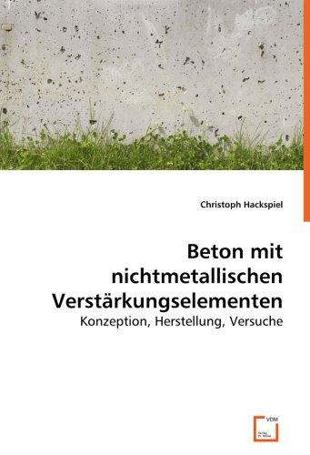 Beton mit nichtmetallischen Verstärkungselementen: Konzeption, Herstellung, Versuche (German ...
