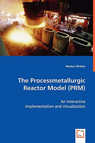 The Processmetallurgic Reactor Model (Prm) - An Interactive Implementation and Visualization: ...