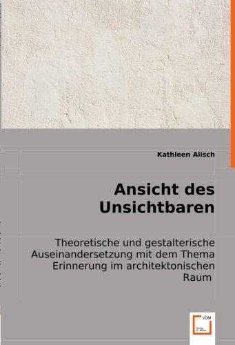9783836476188: Ansicht des Unsichtbaren: Theoretische und gestalterische Auseinandersetzung mit dem Thema Erinnerung im architektonischen Raum (German Edition)