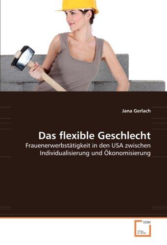 9783836476539: Das flexible Geschlecht: Frauenerwerbstätigkeit in den USA zwischen Individualisierung und Ökonomisierung (German Edition)