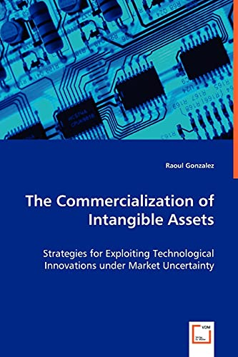 9783836476621: The Commercialization of Intangible Assets: Strategies for Exploiting Technological Innovations under Market Uncertainty