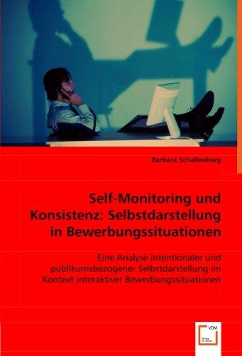 9783836476737: Self-Monitoring und Konsistenz: Selbstdarstellung in Bewerbungssituationen: Eine Analyse intentionaler und publikumsbezogener Selbstdarstellung im ... Bewerbungssituationen (German Edition)