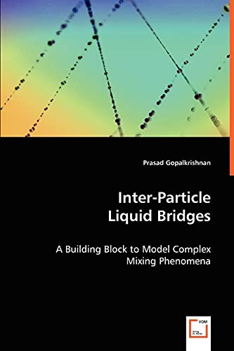 Inter-Particle Liquid Bridges - A Building Block to Model Complex Mixing Phenomena: Prasad ...