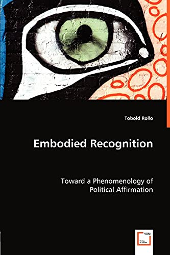 9783836477253: Embodied Recognition: Toward a Phenomenology of Political Affirmation