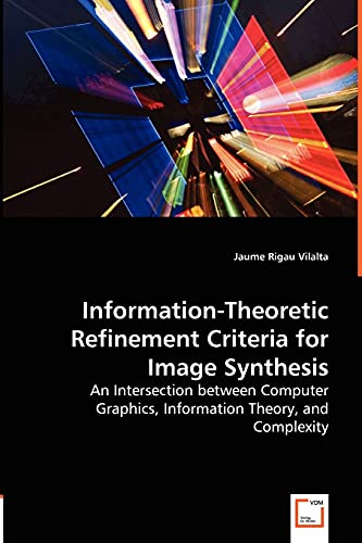 9783836477314: Information-Theoretic Refinement Criteria for Image Synthesis - An Intersection between Computer Graphics, Information Theory, and Complexity