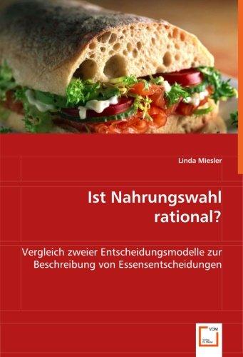 Ist Nahrungswahl rational?: Vergleich zweier Entscheidungsmodelle zur Beschreibung von Essensentscheidungen