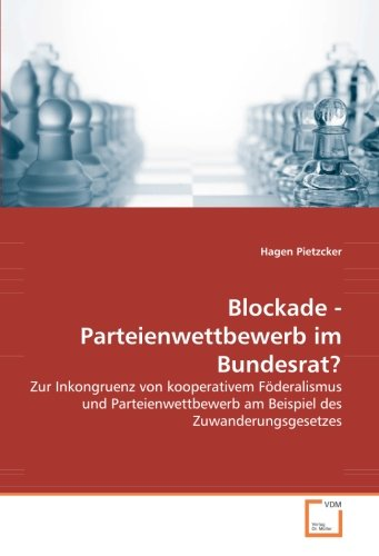 9783836477703: Blockade - Parteienwettbewerb im Bundesrat?: Zur Inkongruenz von kooperativem Föderalismus und Parteienwettbewerb am Beispiel des Zuwanderungsgesetzes (German Edition)