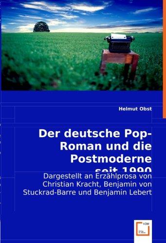 9783836477901: Der deutsche Pop-Roman und die Postmoderne seit 1990: Dargestellt an Erzählprosa von Christian Kracht, Benjamin von Stuckrad-Barre und Benjamin Lebert (German Edition)