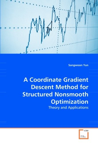 9783836478601: A Coordinate Gradient Descent Method for Structured Nonsmooth Optimization: Theory and Applications