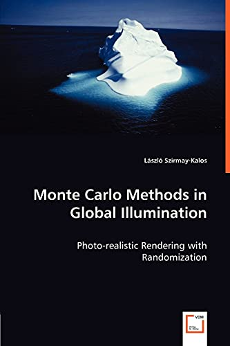 Monte Carlo Methods in Global Illumination - Photo-Realistic Rendering with Randomization: Laszlo ...