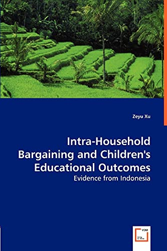 Intra-Household Bargaining and Childrens Educational Outcomes - Evidence from Indonesia: Zeyu Xu
