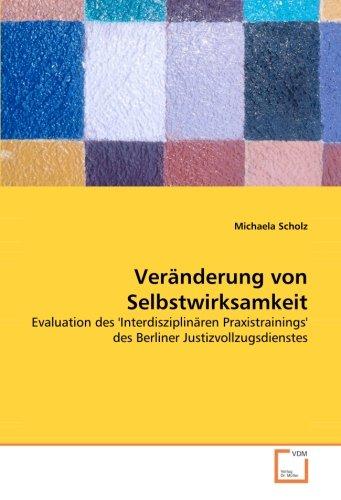 9783836481694: Ver�nderung von Selbstwirksamkeit: Evaluation des 'Interdisziplin�ren Praxistrainings' des Berliner Justizvollzugsdienstes