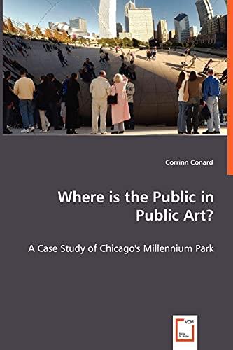 9783836481892: Where is the Public in Public Art?: A Case Study of Chicago's Millennium Park
