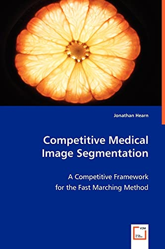 Competitive Medical Image Segmentation: A Competitive Framework for the Fast Marching Method: Hearn...