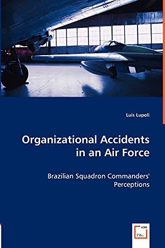 Organizational Accidents in an Air Force: Brazilian Squadron Commanders' Perceptions: Luis ...
