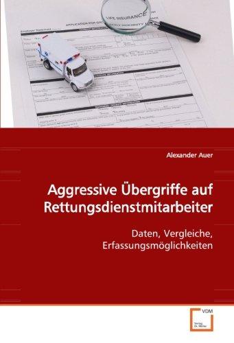 9783836483698: Aggressive �bergriffe auf Rettungsdienstmitarbeiter: Daten, Vergleiche, Erfassungsm�glichkeiten