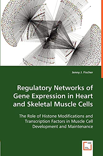 9783836483735: Regulatory Networks of Gene Expression in Heart and Skeletal Muscle Cells: The Role of Histone Modifications and Transcription Factors in Muscle Cell Development and Maintenance