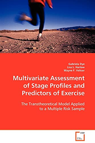9783836484022: Multivariate Assessment of Stage Profiles and Predictors of Exercise: The Transtheoretical Model Applied to a Multiple Risk Sample