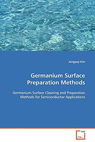 9783836484114: Germanium Surface Preparation Methods: Germanium Surface Cleaning and Preparation Methods for Semiconductor Applications