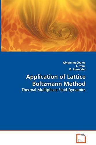 9783836484428: Application of Lattice Boltzmann Method - Thermal Multiphase Fluid Dynamics