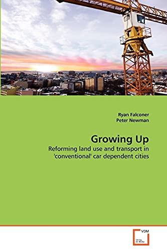 Growing Up: Reforming land use and transport in 'conventional' car dependent cities (3836484463) by Falconer, Ryan; Newman, Peter