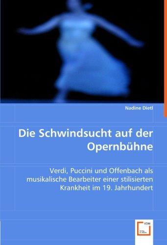 9783836485005: Die Schwindsucht auf der Opernbühne: Verdi, Puccini und Offenbach als musikalische Bearbeiter einer stilisierten Krankheit im 19. Jahrhundert (German Edition)