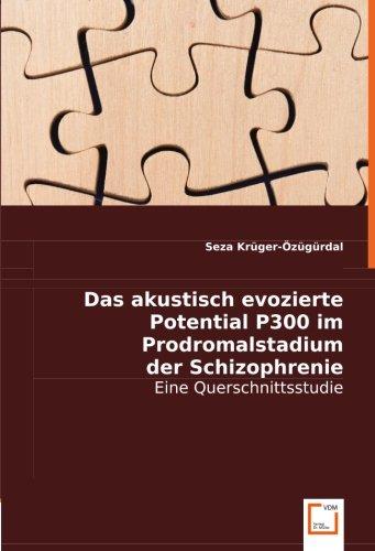 9783836485227: Das akustisch evozierte Potential P300 im Prodromalstadium der Schizophrenie: Eine Querschnittsstudie (German Edition)