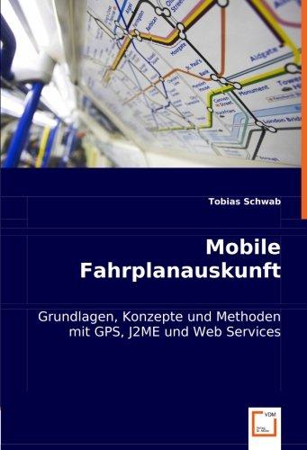 Mobile Fahrplanauskunft: Grundlagen, Konzepte und Methoden mit: Schwab, Tobias