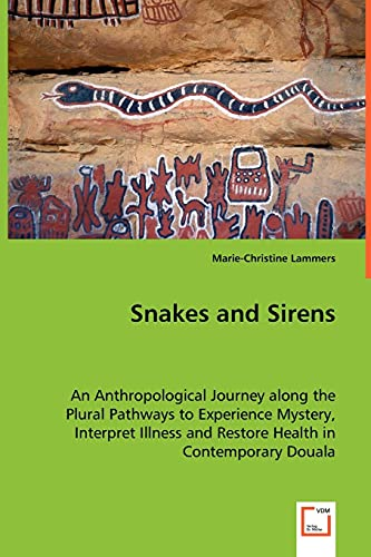 Snakes and Sirens: An Anthropological Journey along the Plural Pathways to Experience Mystery, ...