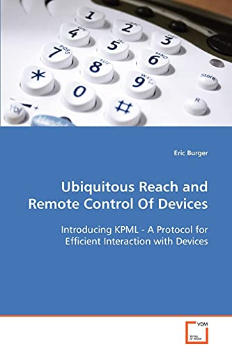 9783836486460: Ubiquitous Reach and Remote Control Of Devices: Introducing KPML - A Protocol for EfficientInteraction with Devices