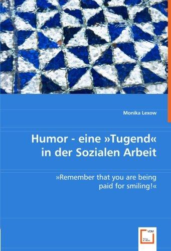Humor - eine »Tugend« in der Sozialen Arbeit: Monika Lexow