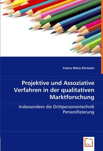 Projektive und Assoziative Verfahren in der qualitativen Marktforschung: Insbesondere die ...