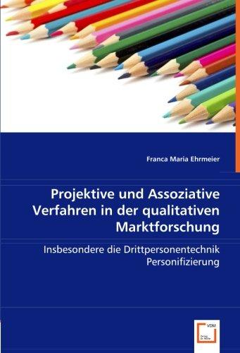 9783836488006: Projektive und Assoziative Verfahren in der qualitativen Marktforschung: Insbesondere die Drittpersonentechnik Personifizierung (German Edition)