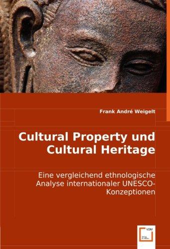 Cultural Property und Cultural Heritage: Eine vergleichend ethnologische Analyse internationaler ...