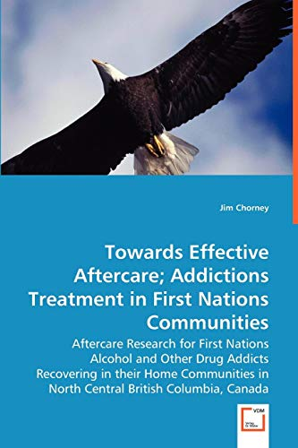 Towards Effective Aftercare; Addictions Treatment in First: Chorney, Jim