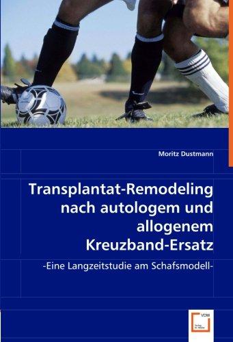 9783836489355: Transplantat-Remodeling nach autologem und allogenem Kreuzband-Ersatz: -Eine Langzeitstudie am Schafsmodell-