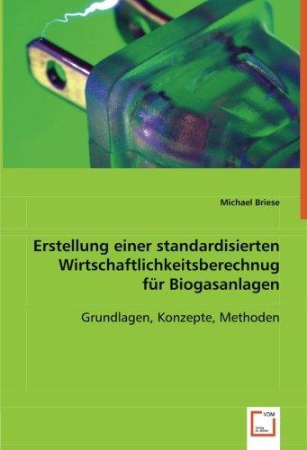 9783836489447: Erstellung einer standardisierten Wirtschaftlichkeitsberechnug für Biogasanlagen: Grundlagen, Konzepte, Methoden