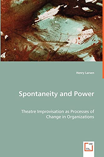 9783836489522: Spontaneity and Power - Theatre Improvisation as Processes of Change in Organizations