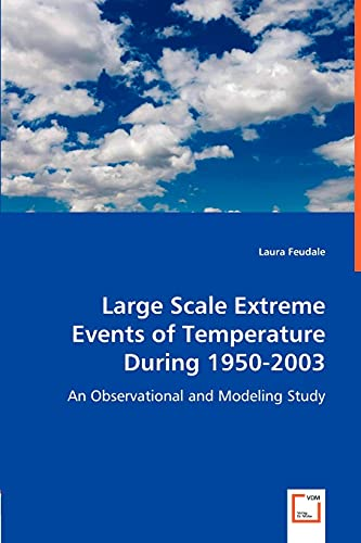 9783836489539: Large Scale Extreme Events of Temperature During 1950-2003: An Observational and Modeling Study