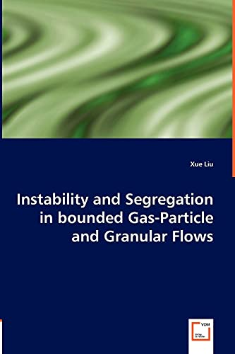 Instability and Segregation in bounded Gas-Particle and Granular Flows: Liu, Xue