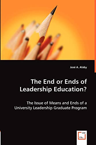 The End or Ends of Leadership Education: Josà A. Alaby