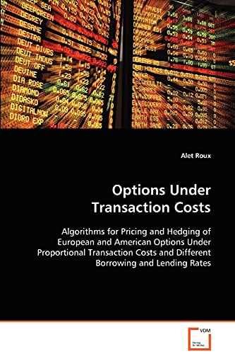 9783836492393: Options Under Transaction Costs: Algorithms for Pricing and Hedging ofEuropean and American Options Under ProportionalTransaction Costs and Different Borrowing and Lending Rates