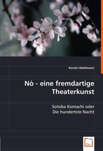 9783836492577: Nò -  eine fremdartige Theaterkunst: Sotoba Komachi oder Die hundertste Nacht