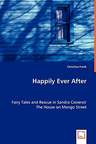 9783836492942: Happily Ever After: Fairy Tales and Rescue in Sandra Cisneros' The House on Mango Street