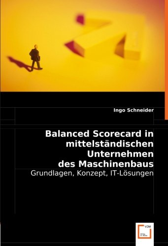9783836493451: Balanced Scorecard in mittelständischen Unternehmen des Maschinenbaus: Grundlagen, Konzept, IT-Lösungen (German Edition)