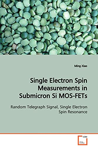 9783836493758: Single Electron Spin Measurements in Submicron Si MOS-FETs: Random Telegraph Signal, Single Electron Spin Resonance